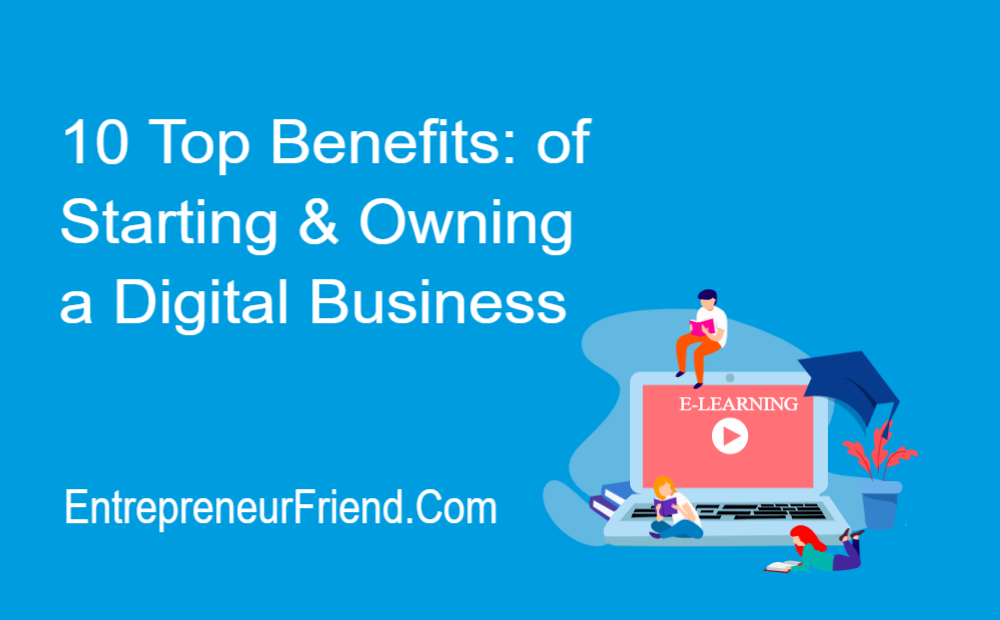 10 top benefits for starting and owning a digital online business entrepreneur friend
