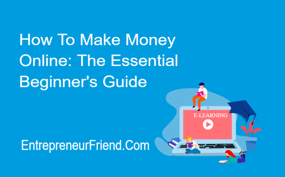 how to make money online the essesntial beginners guide entrepreneur friend