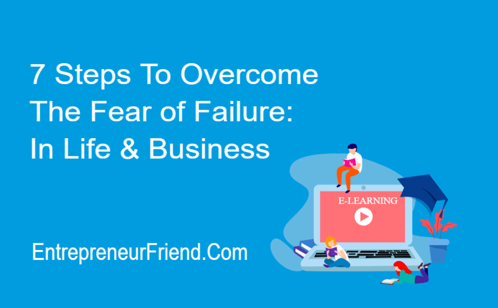 7 steps to overcome the fear of failure in life and business 3 entrepreneur friend