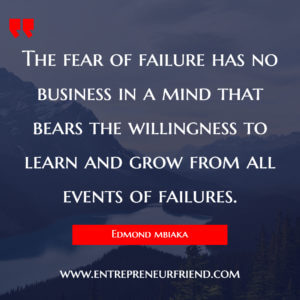 how to overcome the fear in life and business -7 Steps To Overcome The Fear Of Failure In Life & Business, how to overcome fear of failure, how to turn failure into success - entrepreneurial friend