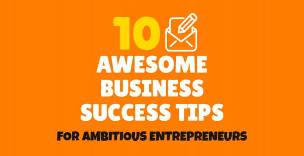 10 awesome busines success tips for ambitious entrepreneurs