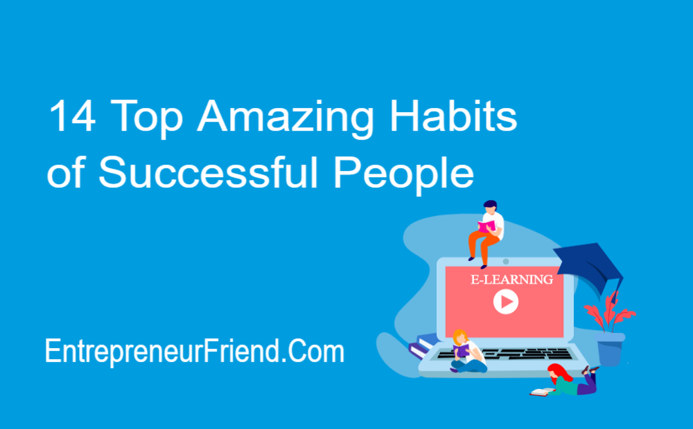 14 top amazing habits of successful people entrepreneur friend